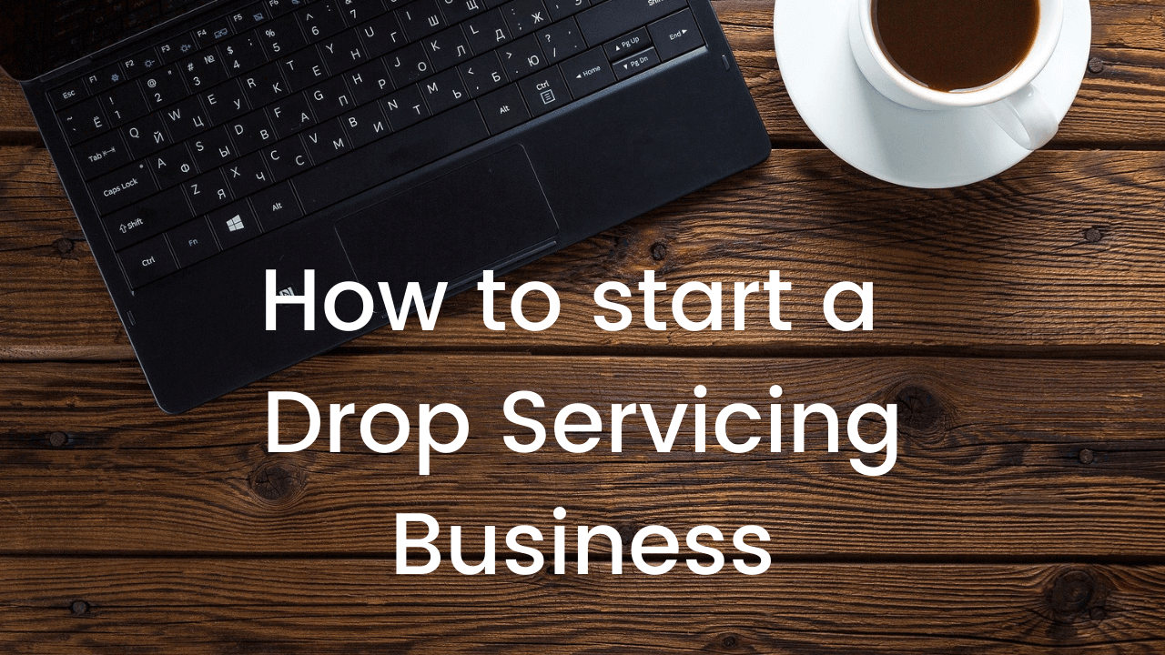How To Start A Drop Servicing Business (Under $200)